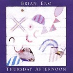 Album cover for Thursday Afternoon by Brian Eno